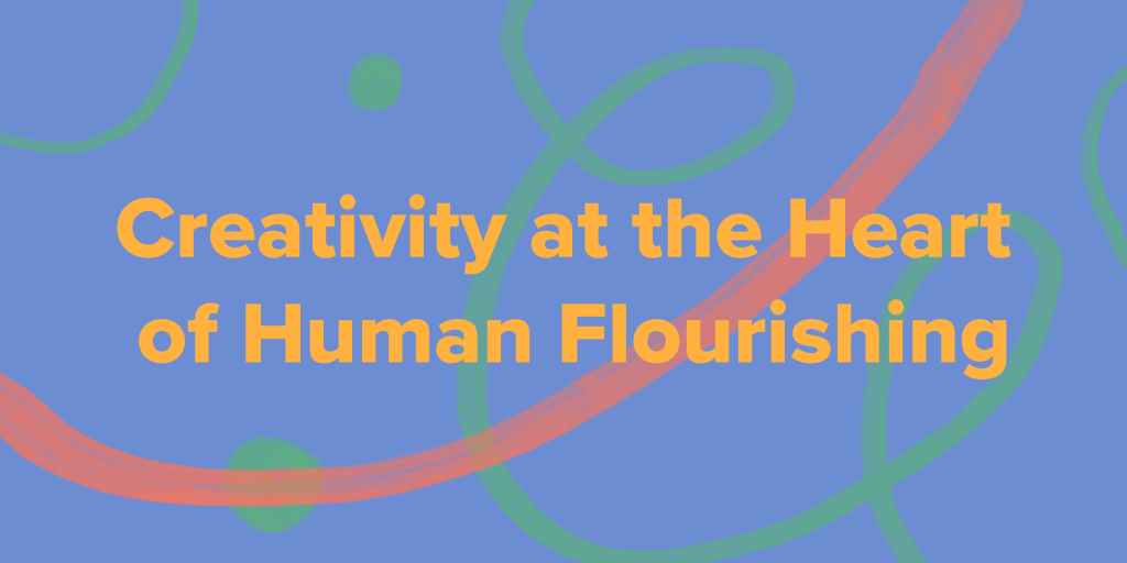 Colourful Banner that says 'Creativity at the Heart of Human Flourishing;