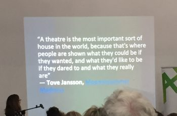 A presentation showing a quote from author Tove Jansson which says A theatre is the most important sort of house in the world, because that's where people are shown what they could be if they wanted, and what they'd like to be if they dared to and what they really are