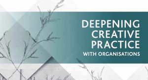 Deepening Creative Practice with organisations