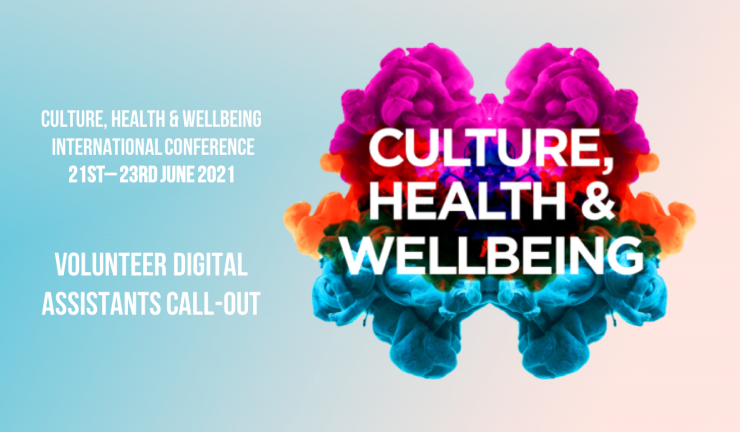 Culture Health & Wellbeing International Conference 21st– 23rd June 2021 Volunteer Digital Assistants Call-Out